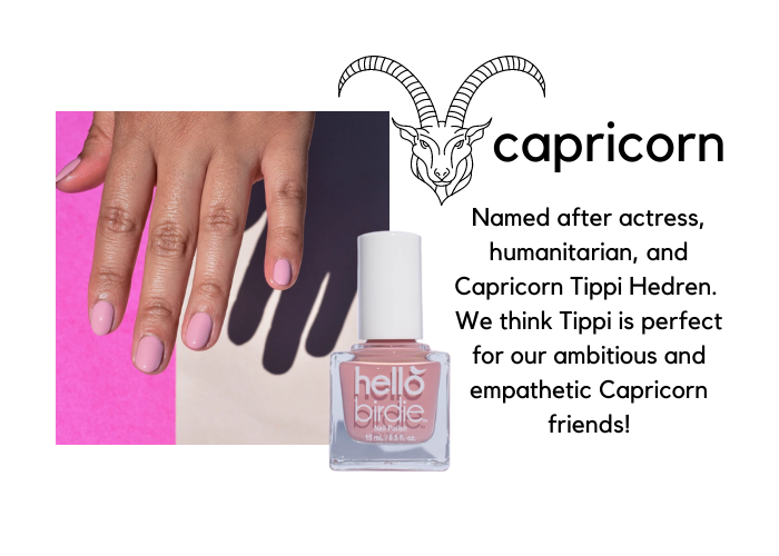 """A hand modeling Hello Birdie classic pale blush polish in Tippi paired with Capricorn zodiac sign. Heading is an illustration of a goat's head and titled Capricorn. Caption reads """"Named after the actress, humanitarian, and Capricorn Tippi Hedren. We think Tippi is perfect for our ambitious and empathetic Capricorn friends!"""""""