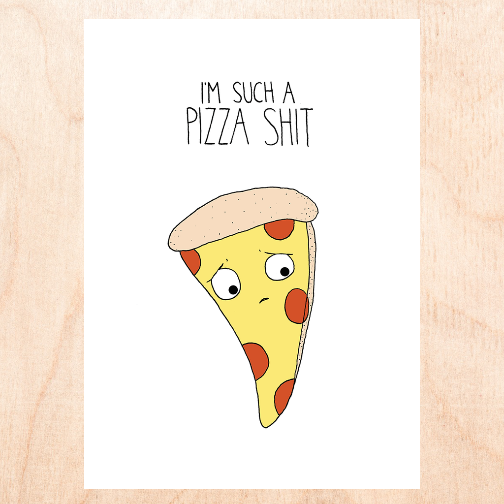 "White Background with a cartoon anthropomorphic slice of pizza that has a sad face with text that reads, "" I'm such a pizza shit""."