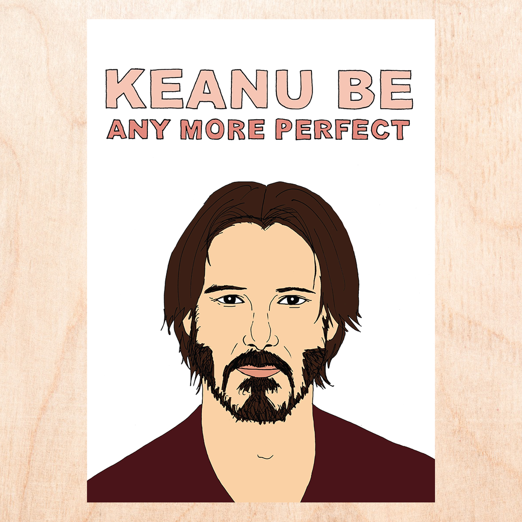 "White background with cartoon drawing of Keanu Reeves that reads, ""Keanu be any more perfect""."