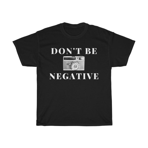 Don't Be Negative (T-Shirt) - Confident Camera