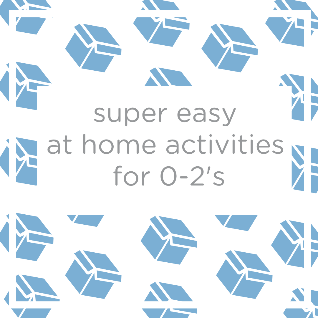Super easy at home activities for 0-2's