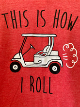 Load image into Gallery viewer, How I Roll Shirt...Print T-shirt