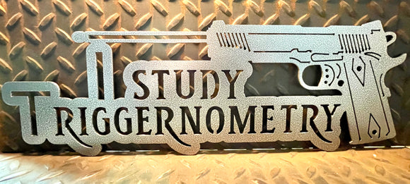 I Study Triggernometry gun sign - wall art - mancave sing - custom