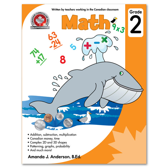 Math Grade 2: Addition, subtraction, multiplication, Canadian money and time, Complex 2D and 3D shapes, Patterning, graphs, probability, and much more! - Canadian Curriculum Press