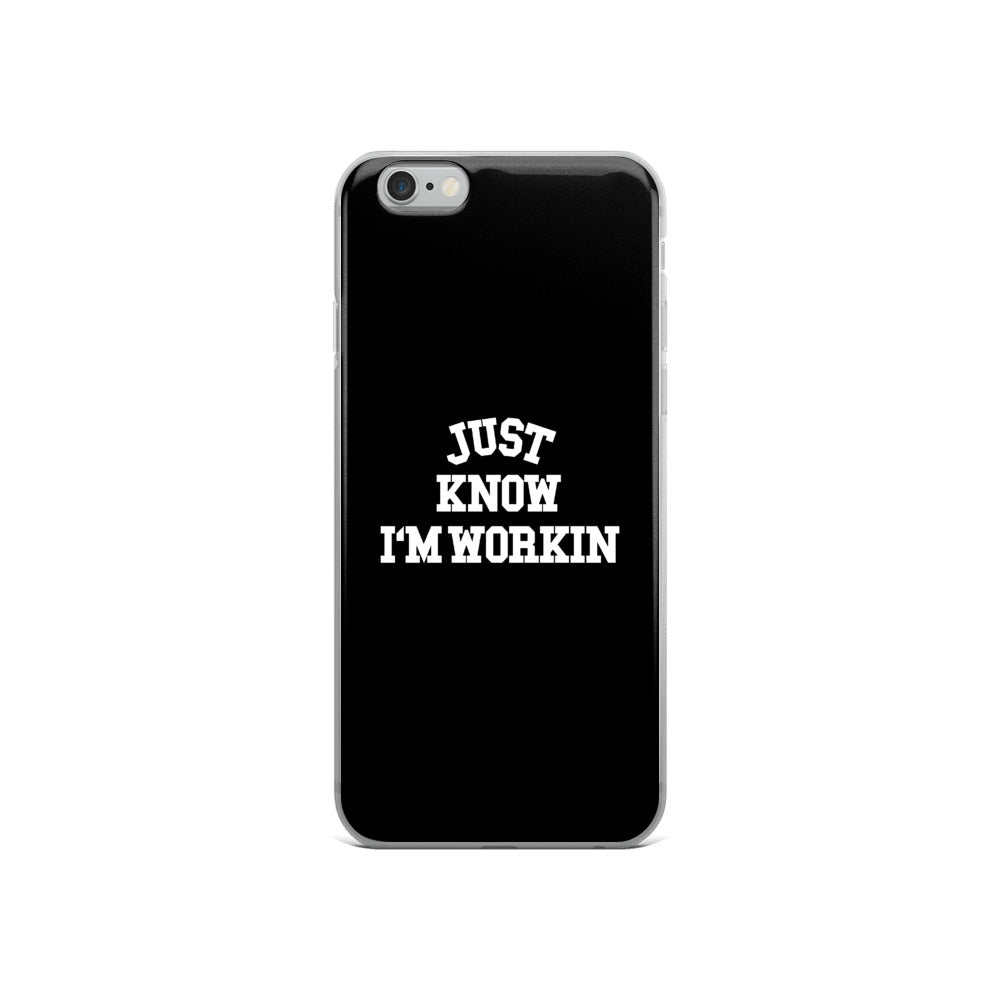 Just Know I'm Workin iPhone Case