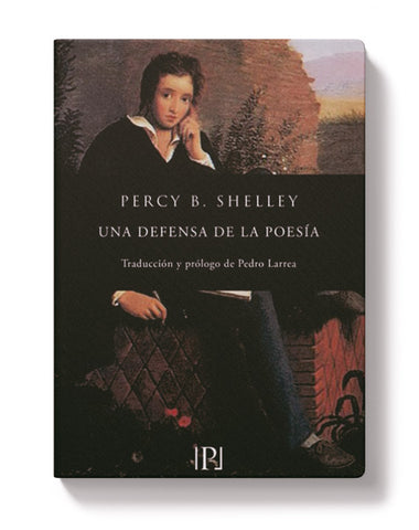 Una Defensa De La Poesía (Percy Bysshe Shelley).