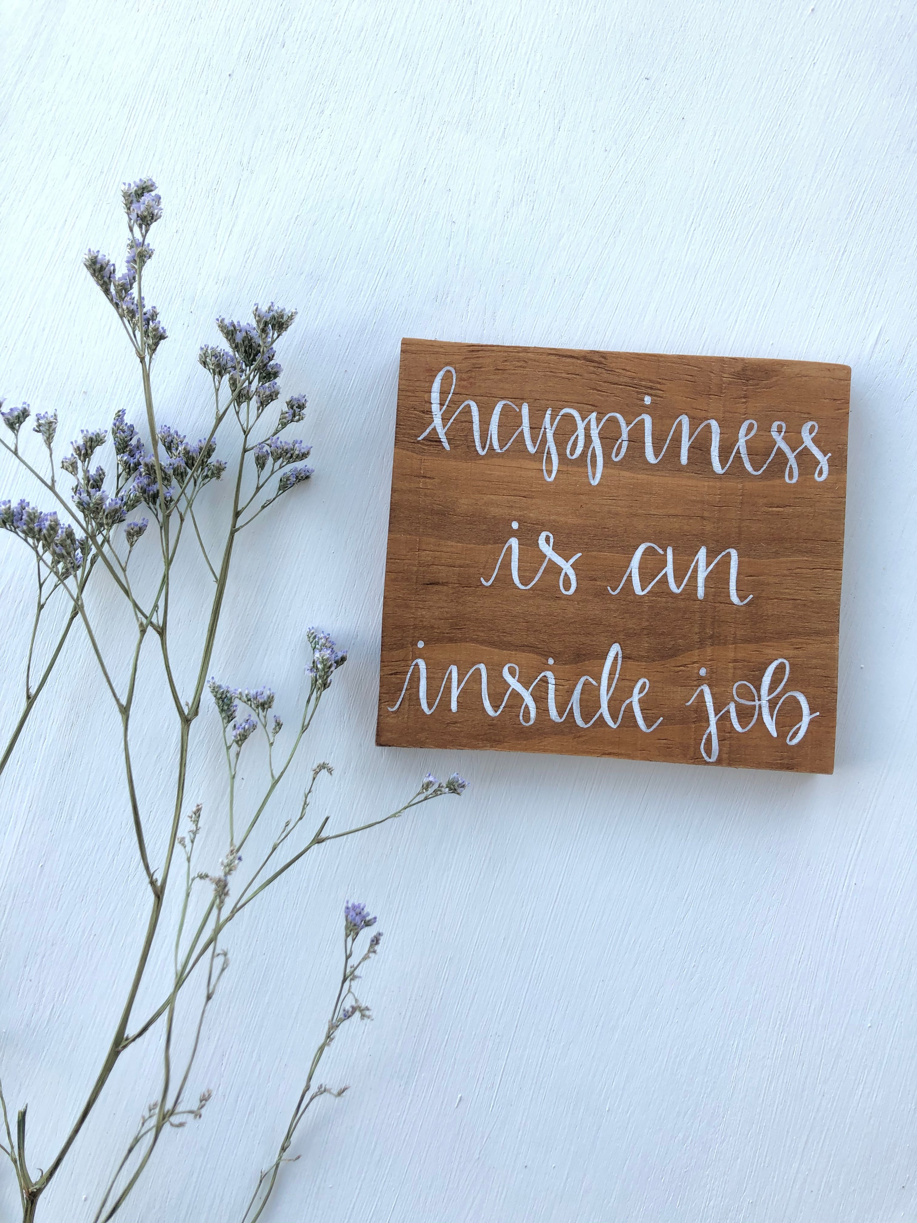 Wooden Rustic Quote Sign 'Happiness Is An Inside Job'