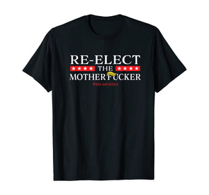 Re-Elect The Motherfucker Don't Impeach POTUS  T-Shirt