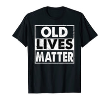 Load image into Gallery viewer, Old Lives Matter 40th 50th 60th 70th Birthday Gift T-Shirt