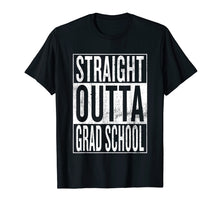 Load image into Gallery viewer, Straight Outta Grad School | Great Graduation Gift Shirt