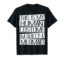 Load image into Gallery viewer, Funny shirts V-neck Tank top Hoodie sweatshirt usa uk au ca gifts for This Is My Human Costume I'm Really A Mermaid Shirt 2080258
