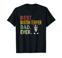 Load image into Gallery viewer, Funny shirts V-neck Tank top Hoodie sweatshirt usa uk au ca gifts for Best Boston Terrier Dad Ever Tshirt - Funny Dog Daddy Gift 2494064