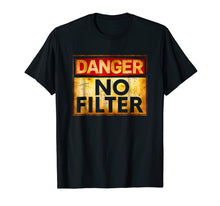 Load image into Gallery viewer, Funny shirts V-neck Tank top Hoodie sweatshirt usa uk au ca gifts for Danger No Filter Warning Sign T-Shirt 1552248