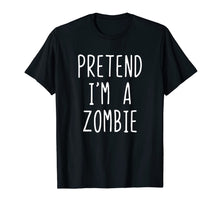 Load image into Gallery viewer, Pretend I'm A Zombie Costume Halloween Funny T-Shirt