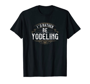 Special Yodeling Person I'd Rather be Yodeling  T-Shirt