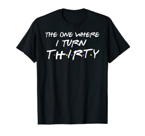 The One Where I Turn Thirty Funny 30th Birthday T-Shirt