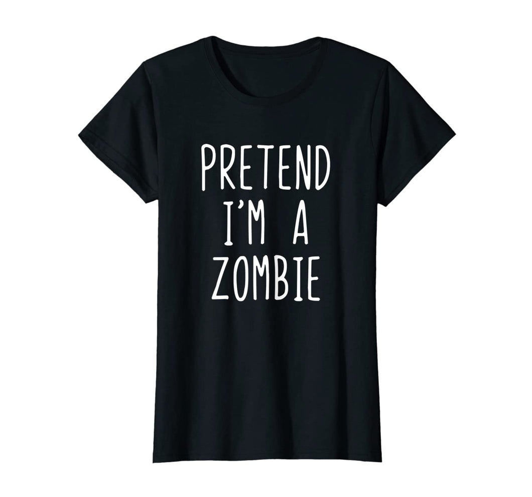 Pretend I'm A Zombie Costume Halloween Funny T-Shirt