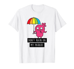 Funny shirts V-neck Tank top Hoodie sweatshirt usa uk au ca gifts for UglyDolls Moxy Don't Rain On My Parade T-shirt 1232497