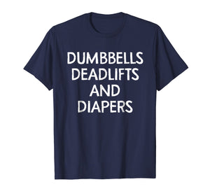 Funny shirts V-neck Tank top Hoodie sweatshirt usa uk au ca gifts for Dumbbells Deadlifts And Diapers Shirt Funny Parenting Shirt 2370605