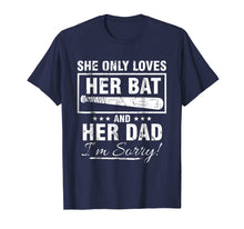 Load image into Gallery viewer, SHE ONLY LOVES HER BAT AND HER DAD I'M SORRY TSHIRT