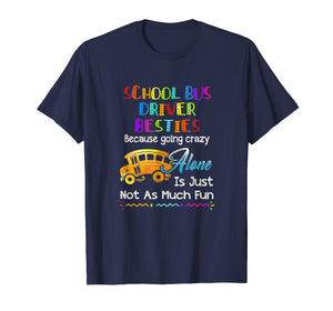 Funny shirts V-neck Tank top Hoodie sweatshirt usa uk au ca gifts for School Bus Driver Besties Because Going Crazy Alone Tshirt 1252931