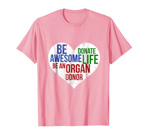 Funny shirts V-neck Tank top Hoodie sweatshirt usa uk au ca gifts for Be Awesome Donate Life Organ Donor T-shirt Men Women 1353603