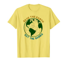 Load image into Gallery viewer, Save The Earth-Eat The Babies T-Shirt