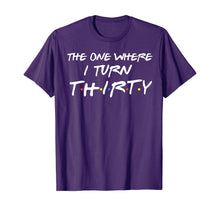 Load image into Gallery viewer, The One Where I Turn Thirty Funny 30th Birthday Shirt