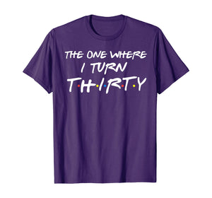 The One Where I Turn Thirty Funny 30th Birthday Shirt