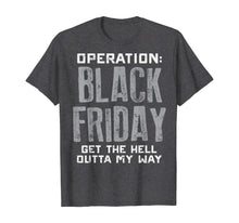 Load image into Gallery viewer, Operation Black Friday Outta My Way Shopping Squad Team Gift T-Shirt