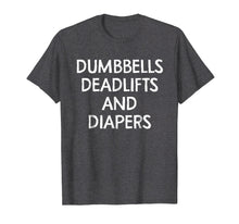 Load image into Gallery viewer, Funny shirts V-neck Tank top Hoodie sweatshirt usa uk au ca gifts for Dumbbells Deadlifts And Diapers Shirt Funny Parenting Shirt 2370605
