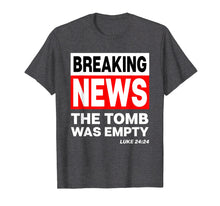 Load image into Gallery viewer, Funny shirts V-neck Tank top Hoodie sweatshirt usa uk au ca gifts for Breaking News The Tomb Was Empty Christian He is Risen Shirt 2728031