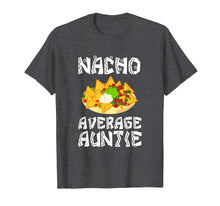 Load image into Gallery viewer, Funny shirts V-neck Tank top Hoodie sweatshirt usa uk au ca gifts for Nacho Average Auntie Gift Aunt Funny Food Tee Shirt 2921463