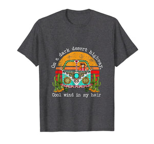 On A Dark Desert Higway Cool Wind In My Hair Hippie T-Shirt