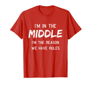 Funny shirts V-neck Tank top Hoodie sweatshirt usa uk au ca gifts for Middle Child Shirt I Am The Reason We Have Rules Siblings 1207040