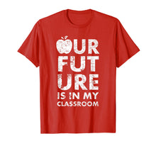 Load image into Gallery viewer, Our Future Is In My Classroom Teachers Red For Ed T-Shirt