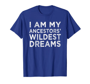 Funny shirts V-neck Tank top Hoodie sweatshirt usa uk au ca gifts for I am my ancestors wildest dreams history month gift t-shirt 1363040