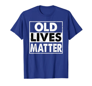 Old Lives Matter 40th 50th 60th 70th Birthday Gift T-Shirt