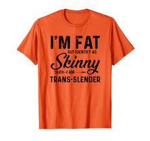 Load image into Gallery viewer, Funny shirts V-neck Tank top Hoodie sweatshirt usa uk au ca gifts for I'm fat but identify as skinny I am trans-slender T-Shirt 1313055