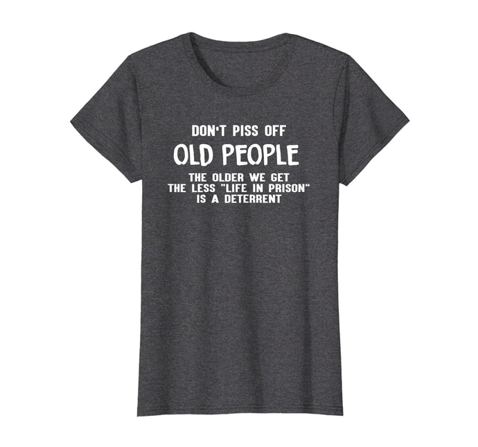Funny shirts V-neck Tank top Hoodie sweatshirt usa uk au ca gifts for Don't Piss Off Old People The Older We Get Funny Tshirt 1890342