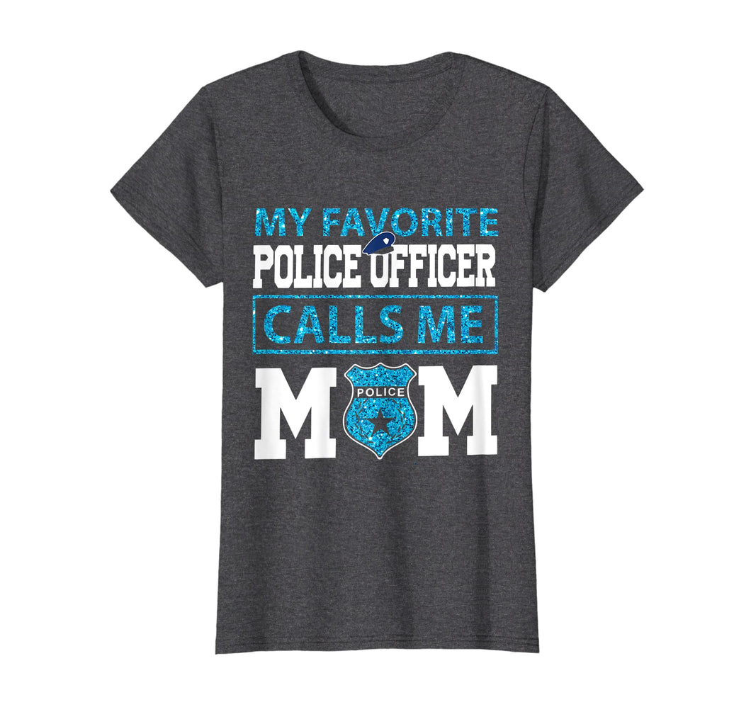 Funny shirts V-neck Tank top Hoodie sweatshirt usa uk au ca gifts for Womens My Favorite Police Officer Calls Me Mom Mother Day Shirt 1288835
