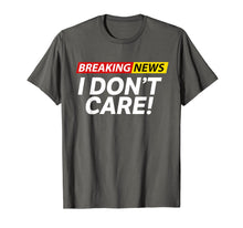 Load image into Gallery viewer, Funny shirts V-neck Tank top Hoodie sweatshirt usa uk au ca gifts for Breaking News I DON'T CARE T-SHIRT 1982412