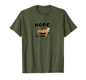Sloth Life Nope Not Today Funny Sloth Shirt T-Shirt