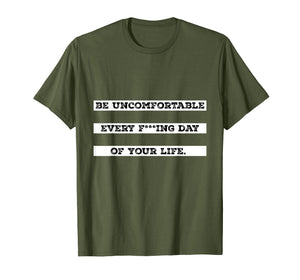 Funny shirts V-neck Tank top Hoodie sweatshirt usa uk au ca gifts for Be Uncomfortable Every Day Of Your Life Quote 2898050