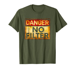 Funny shirts V-neck Tank top Hoodie sweatshirt usa uk au ca gifts for Danger No Filter Warning Sign T-Shirt 1552248