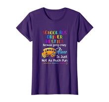 Load image into Gallery viewer, Funny shirts V-neck Tank top Hoodie sweatshirt usa uk au ca gifts for School Bus Driver Besties Because Going Crazy Alone Tshirt 1252931