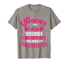 Load image into Gallery viewer, Queens Are Born In Nov Real Queens Are Born On November 06 T-Shirt