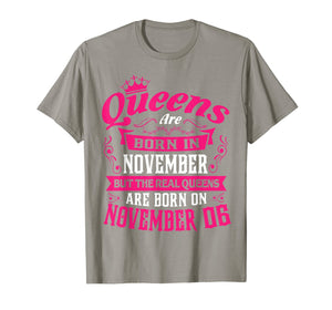 Queens Are Born In Nov Real Queens Are Born On November 06 T-Shirt