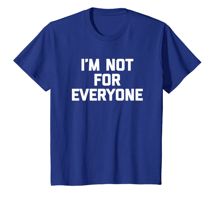 I'm Not For Everyone T-Shirt funny saying sarcastic novelty 130241