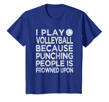 Load image into Gallery viewer, Funny shirts V-neck Tank top Hoodie sweatshirt usa uk au ca gifts for I Play Volleyball because punching people is frowned upon 1609836